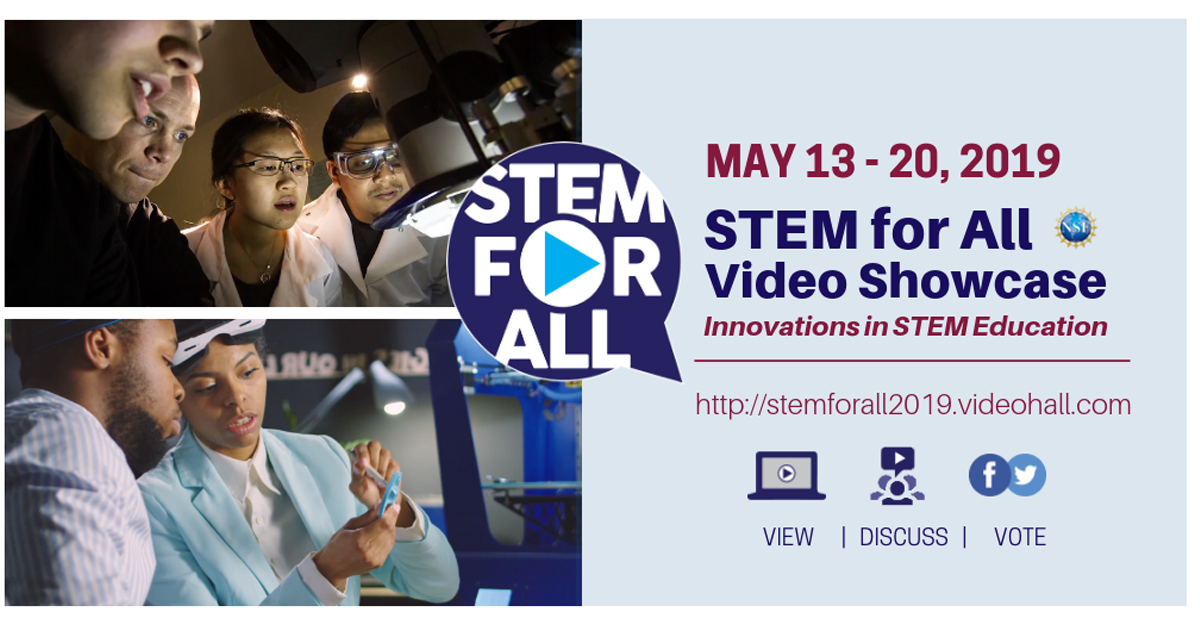 May 13-20, 2019 STEM for All Video Showcase - View, Discuss, Vote